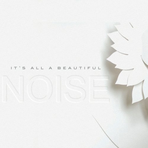 It's All A Beautiful Noise